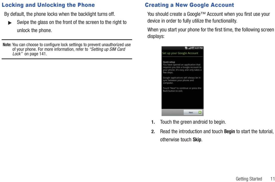 Creating a New Google Account You should create a Google Account when you first use your device in order to fully utilize the functionality.