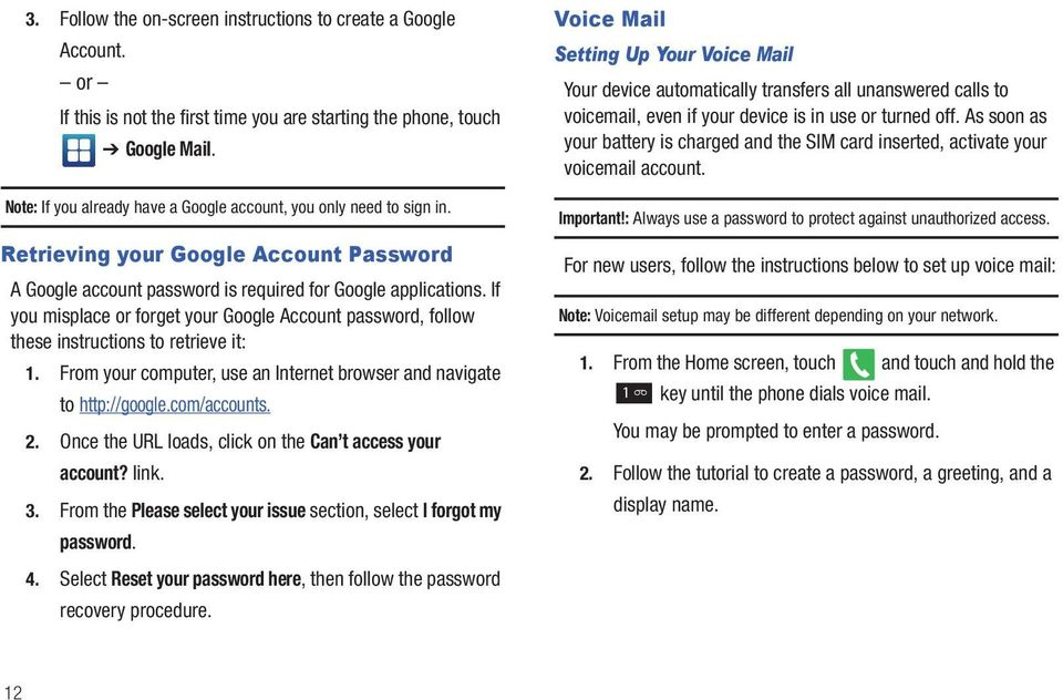 If you misplace or forget your Google Account password, follow these instructions to retrieve it: 1. From your computer, use an Internet browser and navigate to http://google.com/accounts. 2.