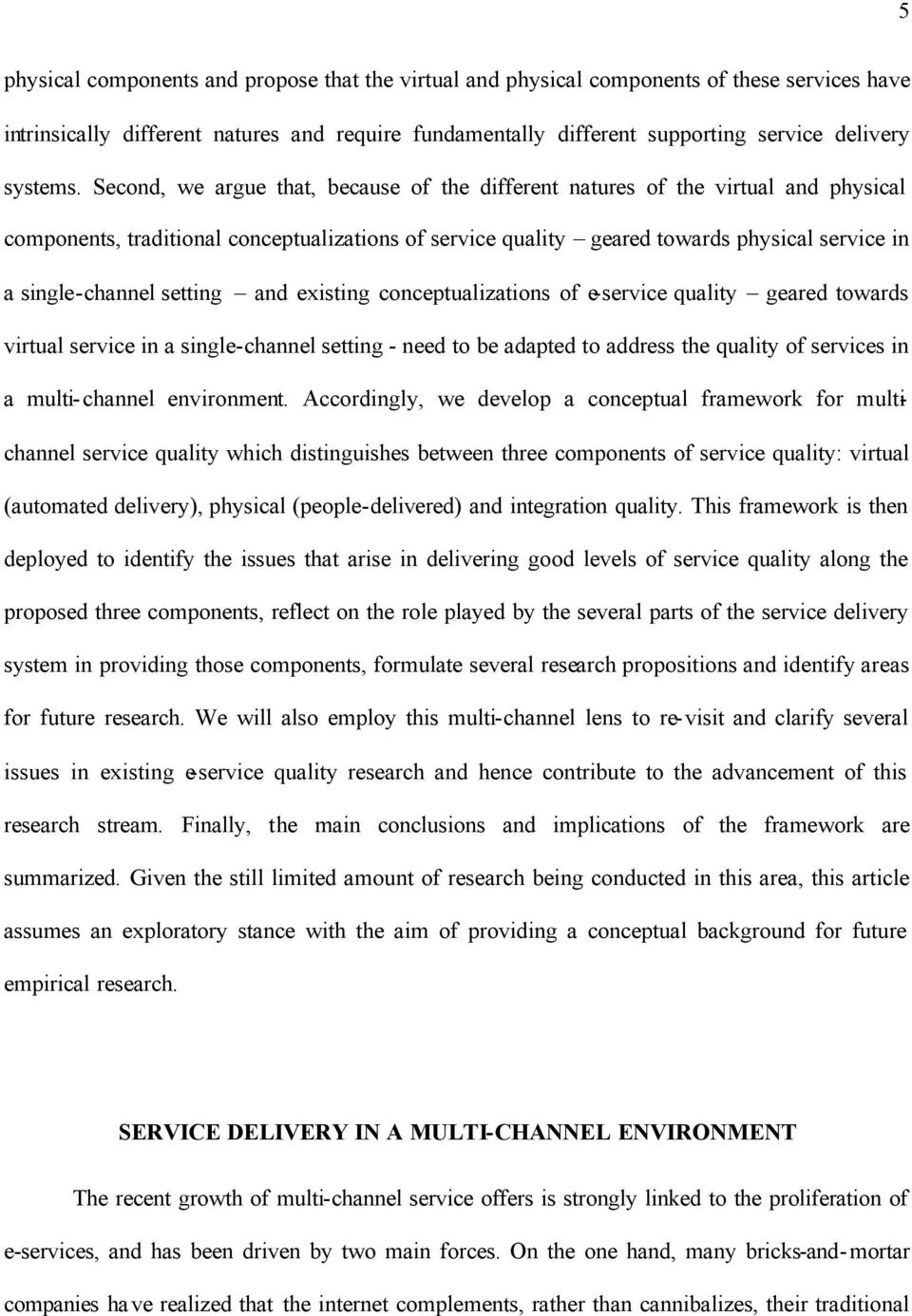 Second, we argue that, because of the different natures of the virtual and physical components, traditional conceptualizations of service quality geared towards physical service in a single-channel
