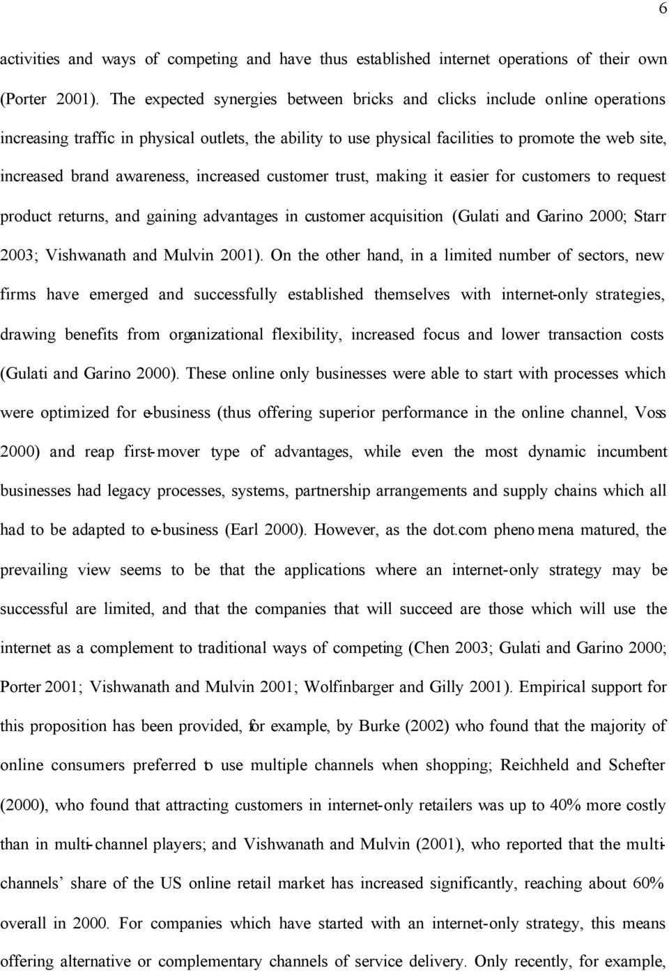 awareness, increased customer trust, making it easier for customers to request product returns, and gaining advantages in customer acquisition (Gulati and Garino 2000; Starr 2003; Vishwanath and