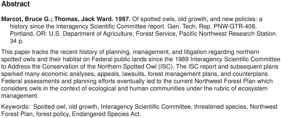 This paper tracks the recent history of planning, management, and litigation regarding northern spotted owls and their habitat on Federal public lands since the 1989 Interagency Scientific Committee