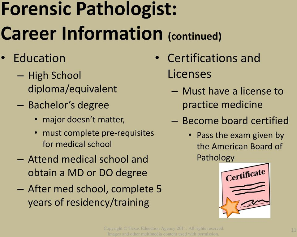 a MD or DO degree After med school, complete 5 years of residency/training Certifications and Licenses Must