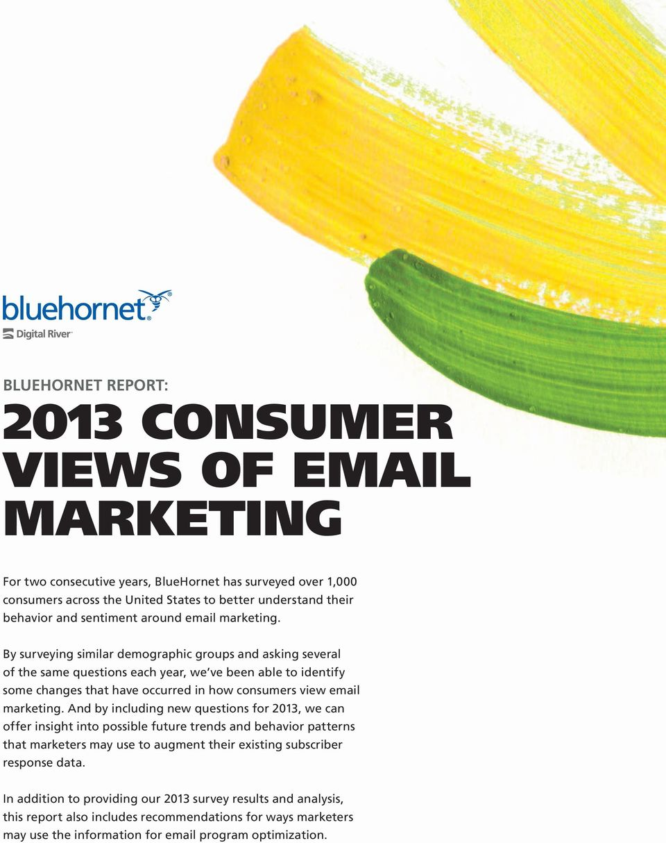By surveying similar demographic groups and asking several of the same questions each year, we ve been able to identify some changes that have occurred in how consumers view email marketing.