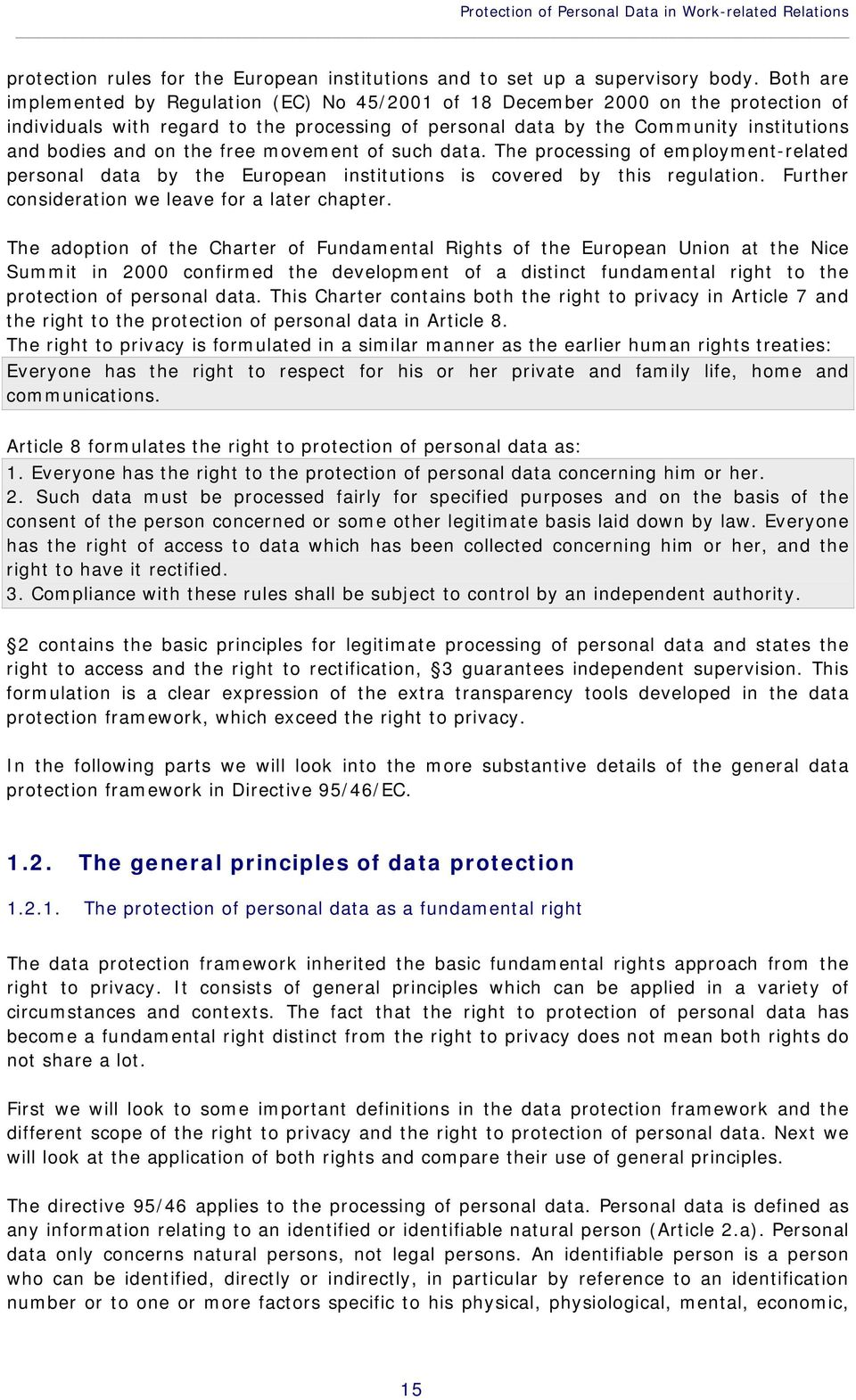 the free movement of such data. The processing of employment-related personal data by the European institutions is covered by this regulation. Further consideration we leave for a later chapter.