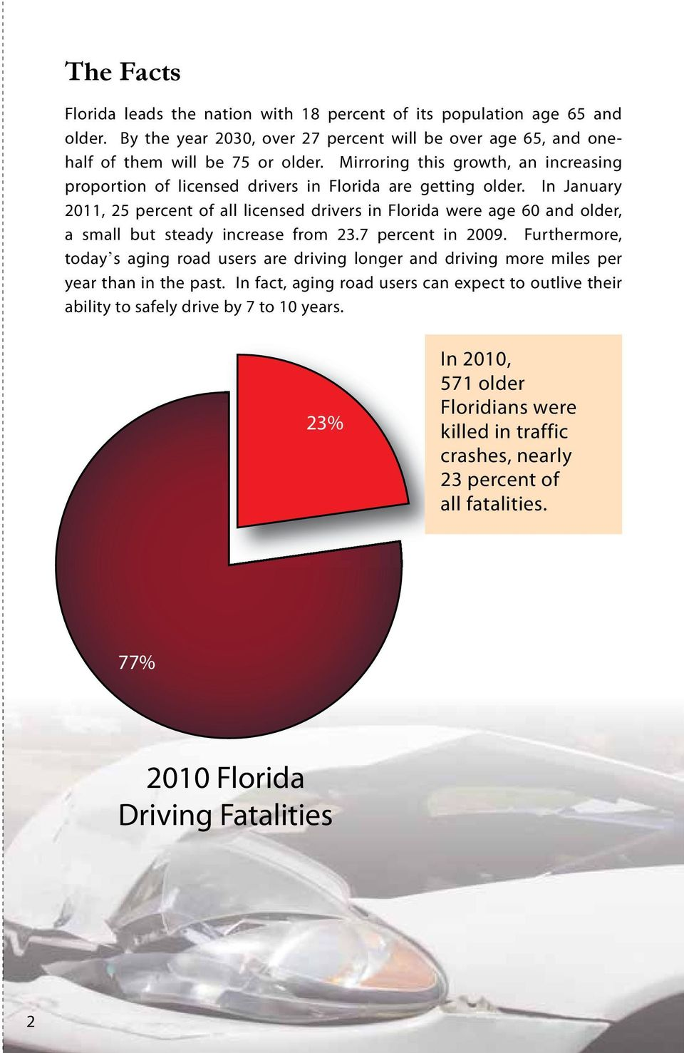 In January 2011, 25 percent of all licensed drivers in Florida were age 60 and older, a small but steady increase from 23.7 percent in 2009.