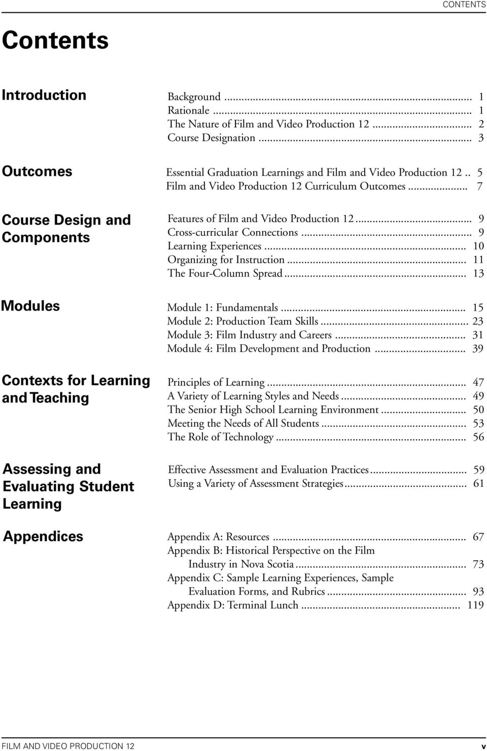 .. 7 Course Design and Components Features of Film and Video Production 12... 9 Cross-curricular Connections... 9 Learning Experiences... 10 Organizing for Instruction... 11 The Four-Column Spread.