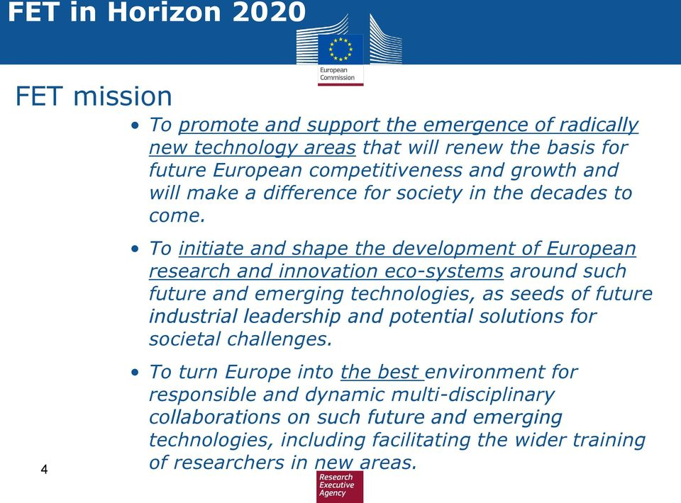 To initiate and shape the development of European research and innovation eco-systems around such future and emerging technologies, as seeds of future industrial