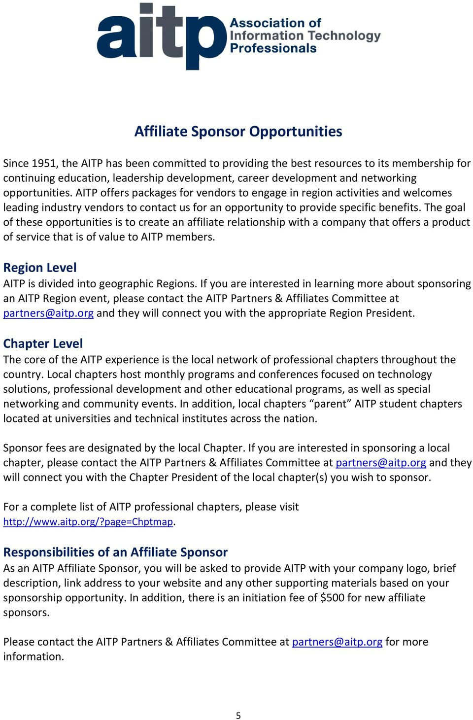 The goal of these opportunities is to create an affiliate relationship with a company that offers a product of service that is of value to AITP members.