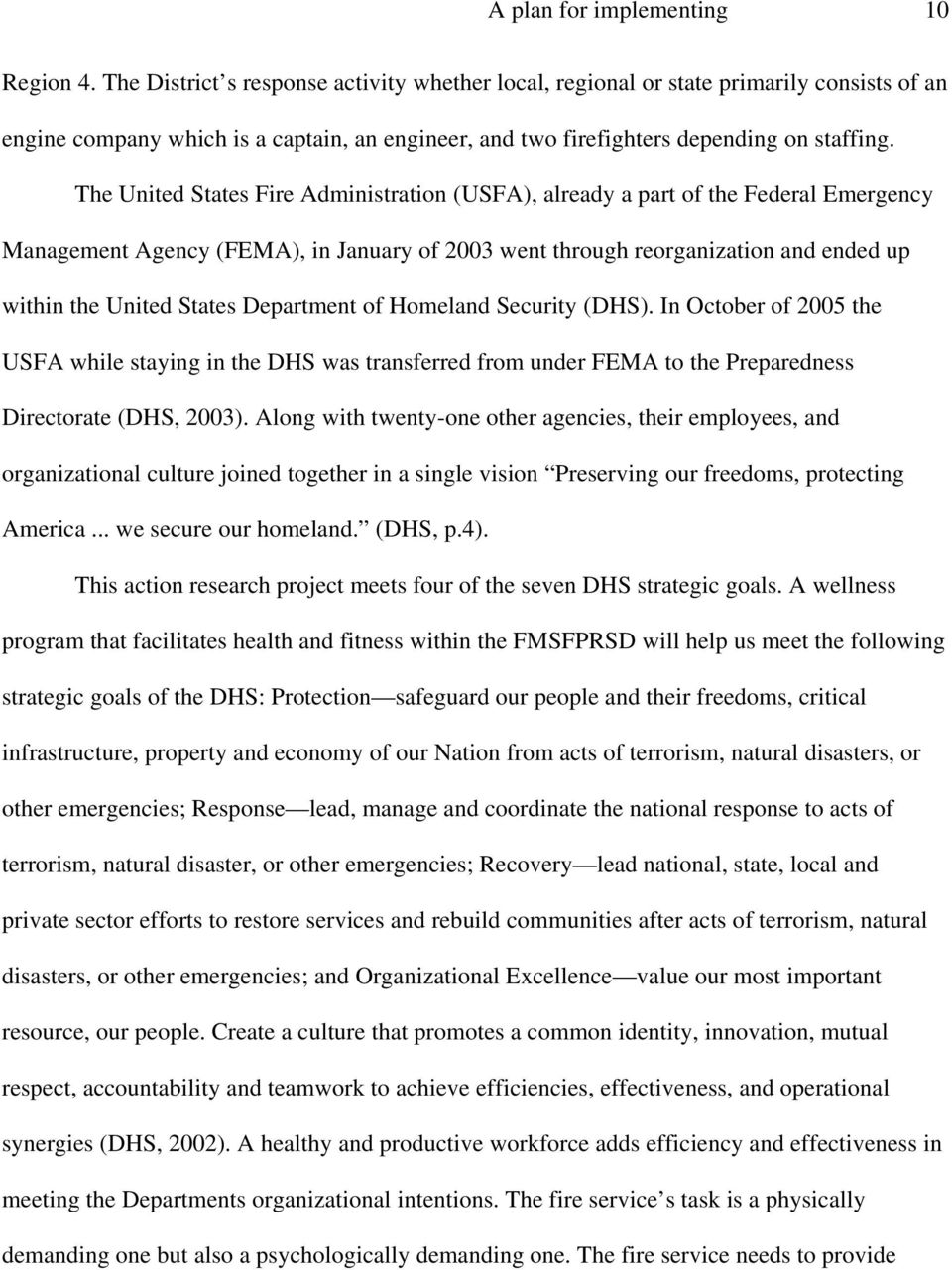 The United States Fire Administration (USFA), already a part of the Federal Emergency Management Agency (FEMA), in January of 2003 went through reorganization and ended up within the United States