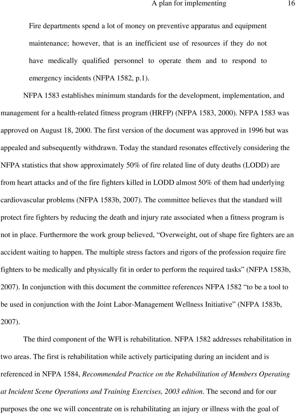 NFPA 1583 establishes minimum standards for the development, implementation, and management for a health-related fitness program (HRFP) (NFPA 1583, 2000). NFPA 1583 was approved on August 18, 2000.