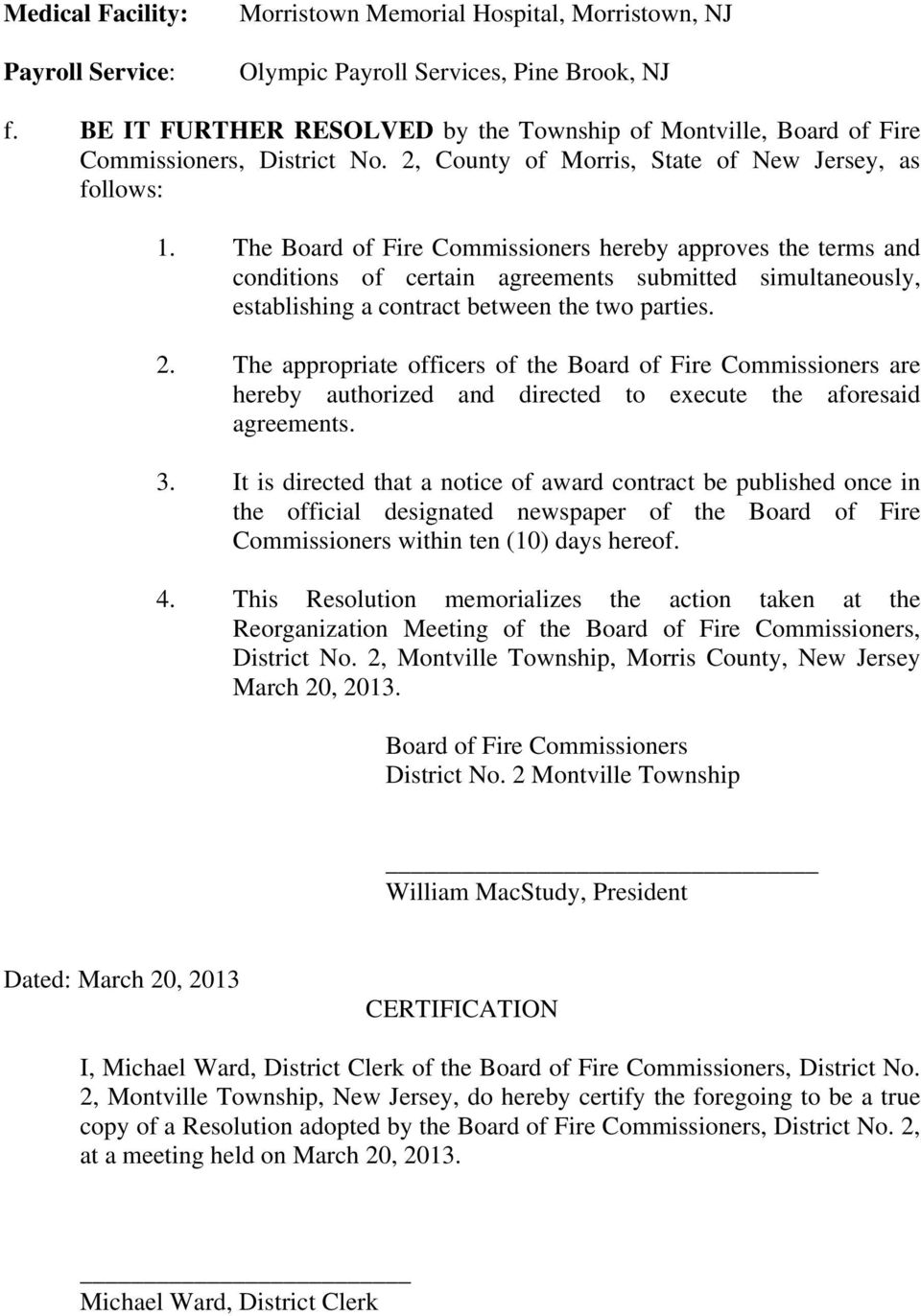 The Board of Fire Commissioners hereby approves the terms and conditions of certain agreements submitted simultaneously, establishing a contract between the two parties. 2.