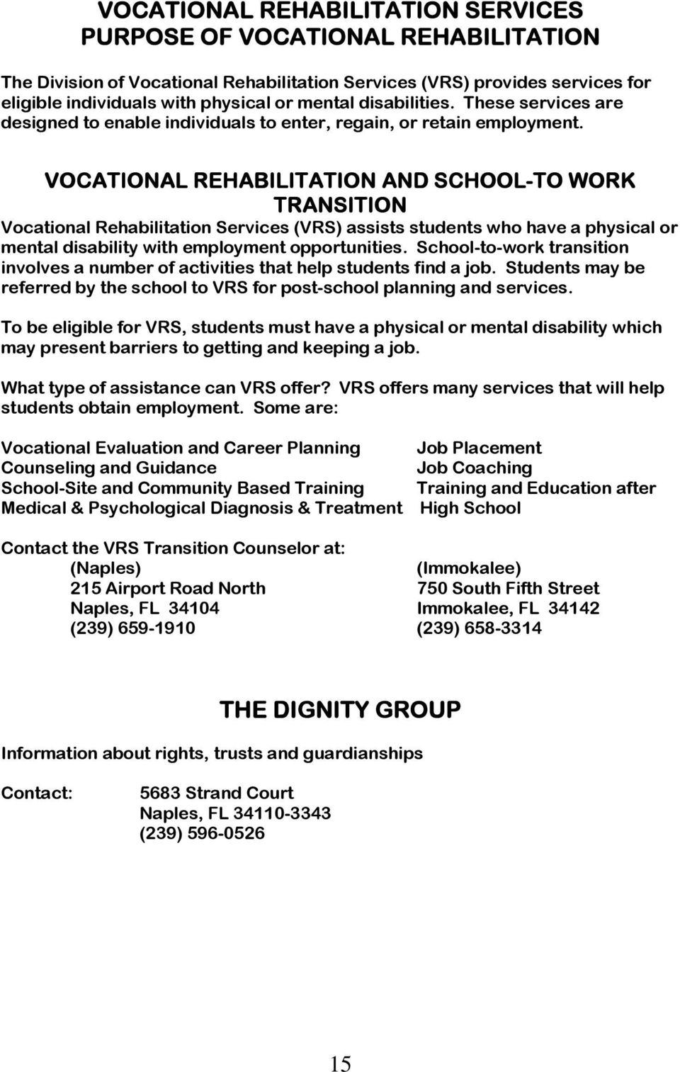 VOCATIONAL REHABILITATION AND SCHOOL-TO WORK TRANSITION Vocational Rehabilitation Services (VRS) assists students who have a physical or mental disability with employment opportunities.