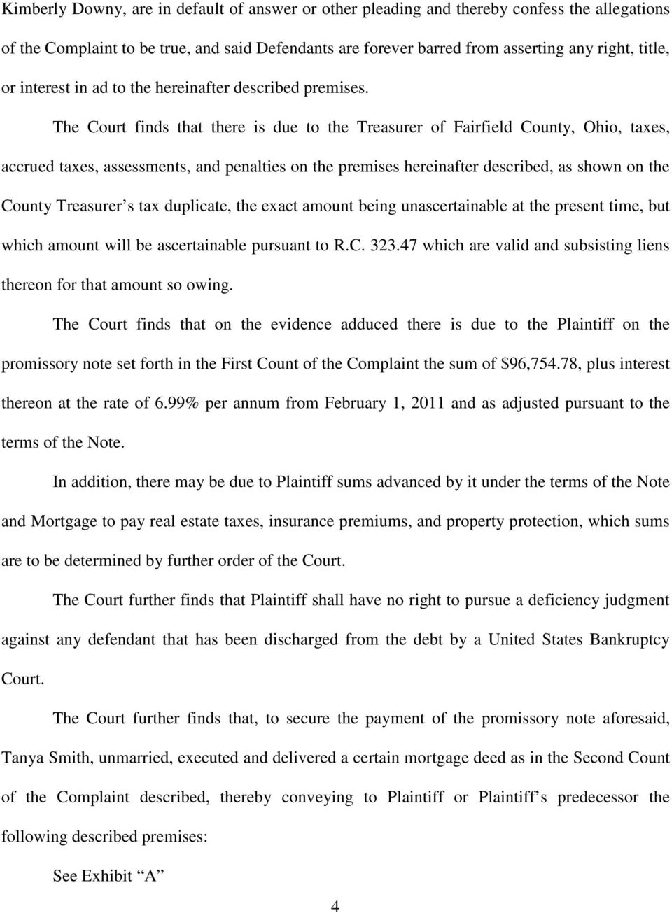 The Court finds that there is due to the Treasurer of Fairfield County, Ohio, taxes, accrued taxes, assessments, and penalties on the premises hereinafter described, as shown on the County Treasurer