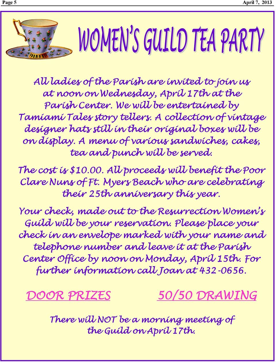 All proceeds will benefit the Poor Clare Nuns of Ft. Myers Beach who are celebrating their 25th anniversary this year. Your check, made out to the Resurrection Women s Guild will be your reservation.