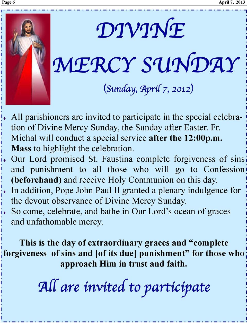 Faustina complete forgiveness of sins and punishment to all those who will go to Confession (beforehand) and receive Holy Communion on this day.