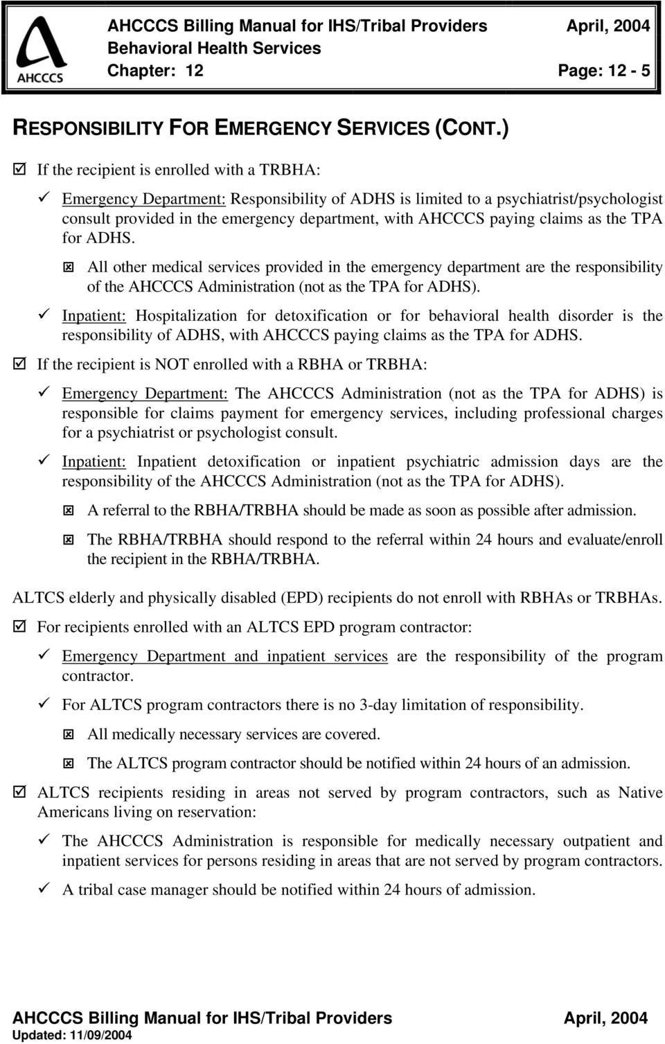 claims as the TPA for ADHS. All other medical services provided in the emergency department are the responsibility of the AHCCCS Administration (not as the TPA for ADHS).
