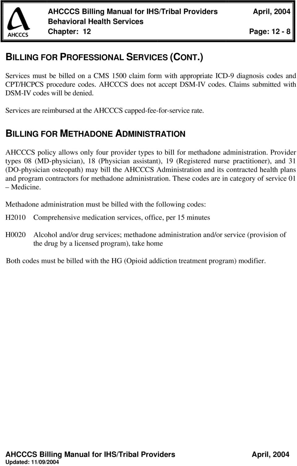 BILLING FOR METHADONE ADMINISTRATION AHCCCS policy allows only four provider types to bill for methadone administration.