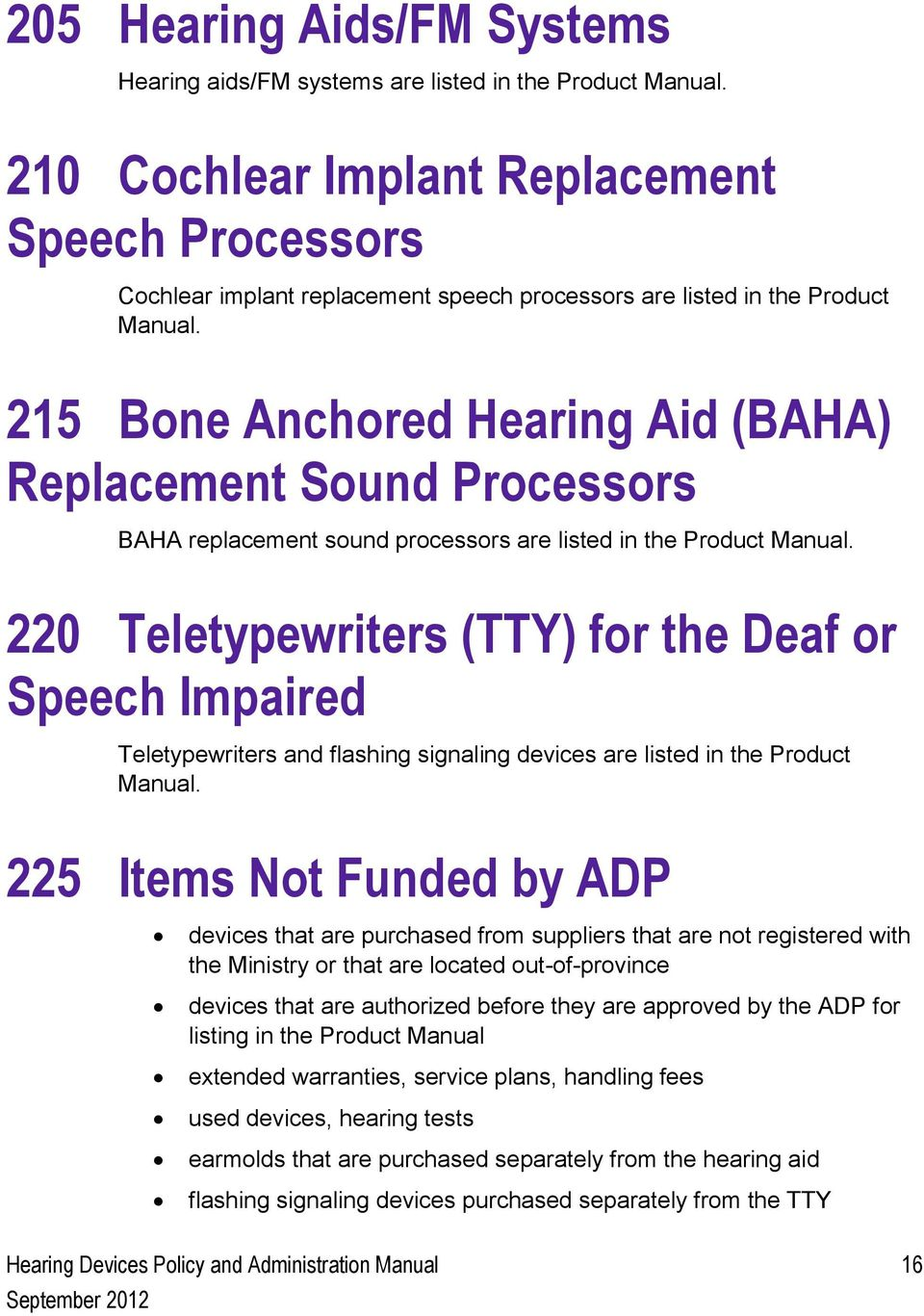 215 Bone Anchored Hearing Aid (BAHA) Replacement Sound Processors BAHA replacement sound processors are listed in the Product Manual.
