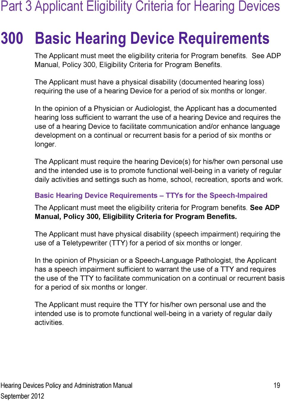 The Applicant must have a physical disability (documented hearing loss) requiring the use of a hearing Device for a period of six months or longer.