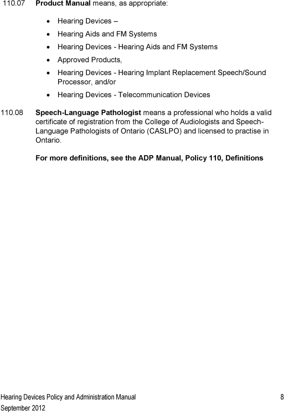 08 Speech-Language Pathologist means a professional who holds a valid certificate of registration from the College of Audiologists and Speech- Language