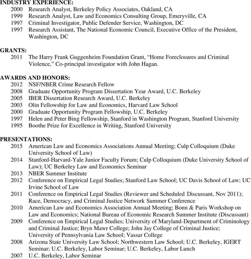 Home Foreclosures and Criminal Violence, Co-principal investigator with John Hagan. AWARDS AND HONORS: 2012 NSF/NBER Crime Research Fellow 2008 Graduate Opportunity Program Dissertation Year Award, U.
