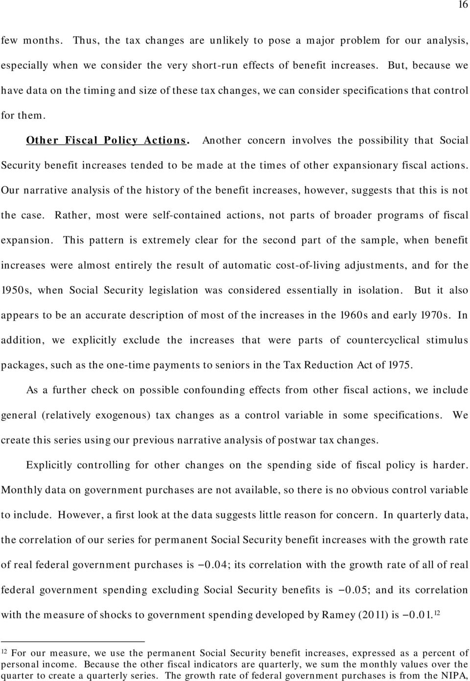 Another concern involves the possibility that Social Security benefit increases tended to be made at the times of other expansionary fiscal actions.