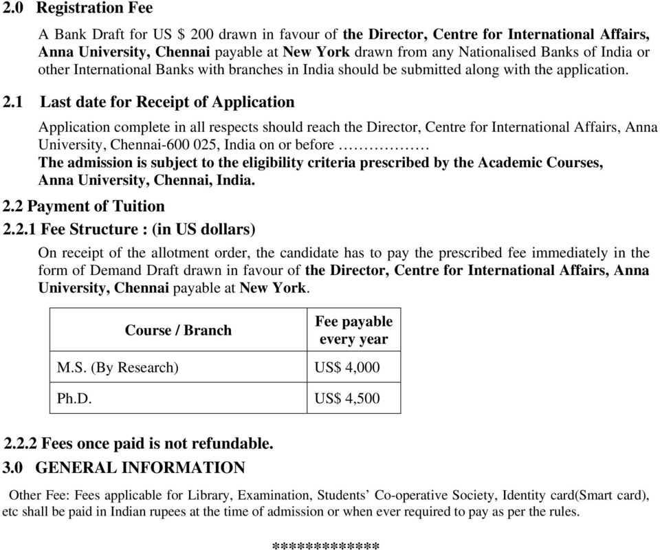 1 Last date for Receipt of Application Application complete in all respects should reach the Director, Centre for International Affairs, Anna University, Chennai-600 025, India on or before The