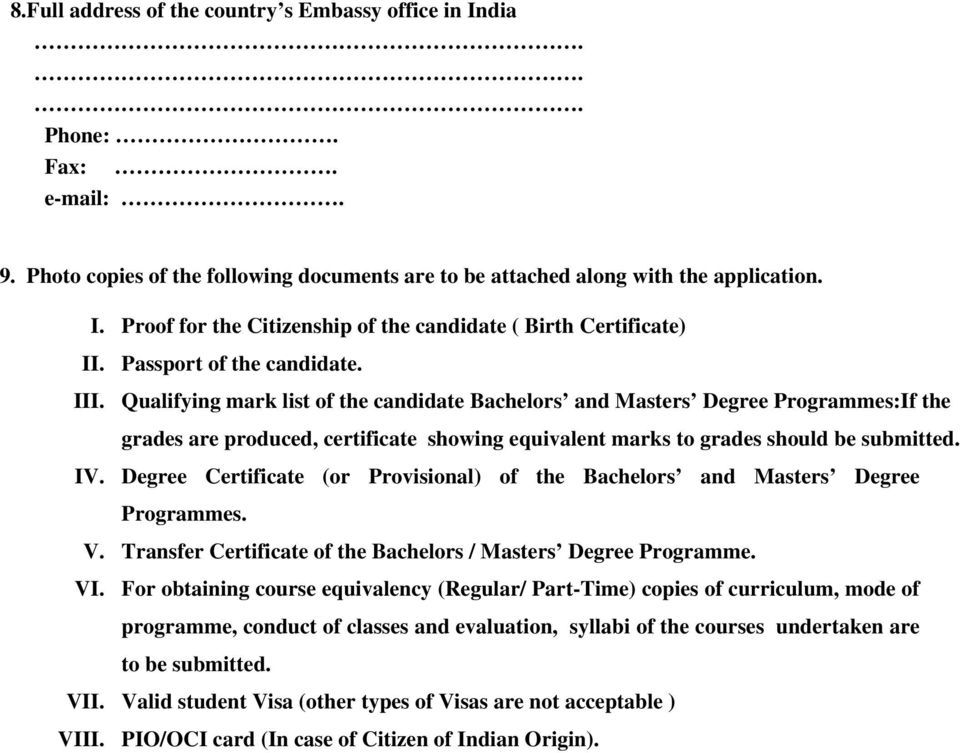 Qualifying mark list of the candidate Bachelors and Masters Degree Programmes:If the grades are produced, certificate showing equivalent marks to grades should be submitted. IV.