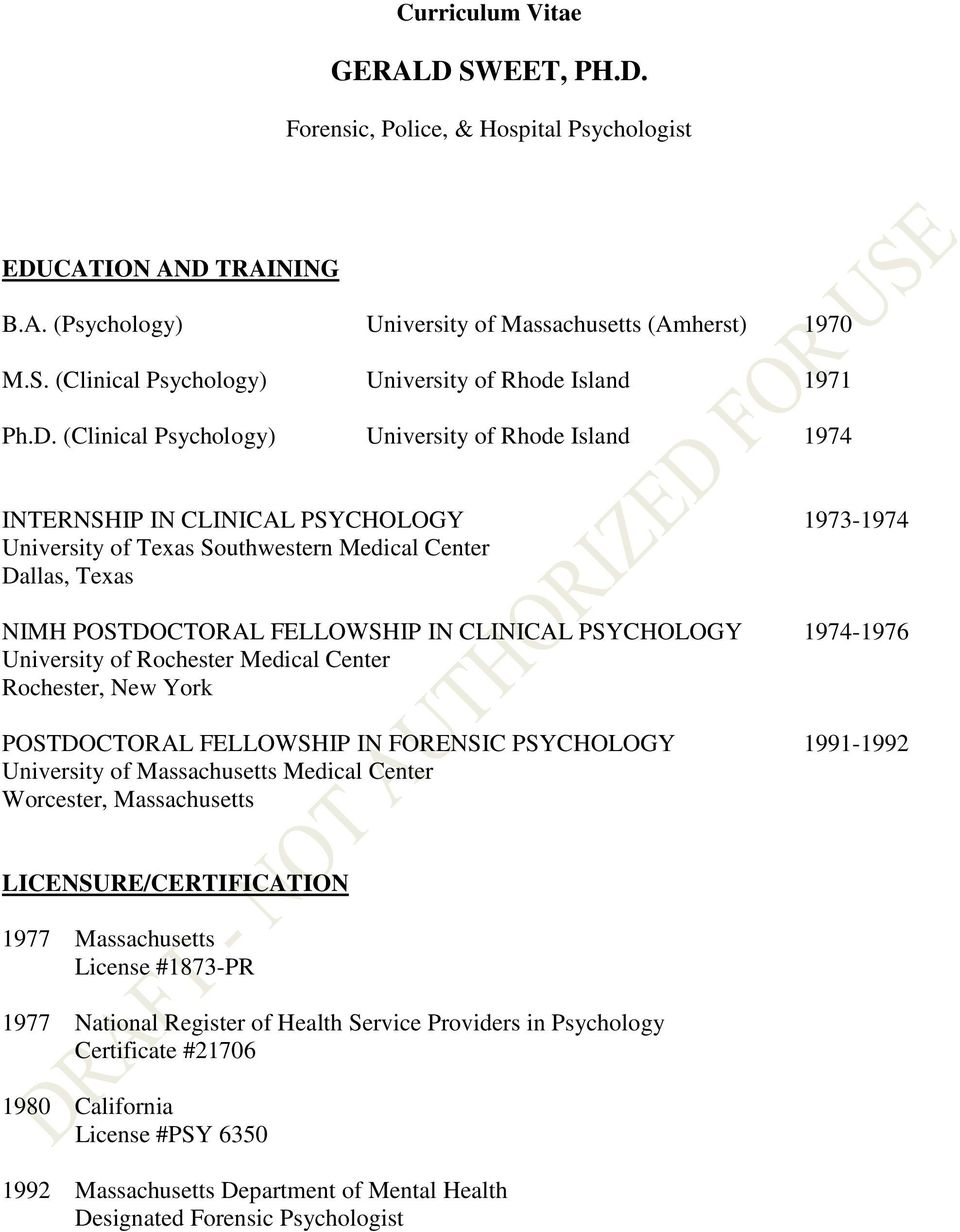 CLINICAL PSYCHOLOGY 1974-1976 University of Rochester Medical Center Rochester, New York POSTDOCTORAL FELLOWSHIP IN FORENSIC PSYCHOLOGY 1991-1992 University of Massachusetts Medical Center Worcester,