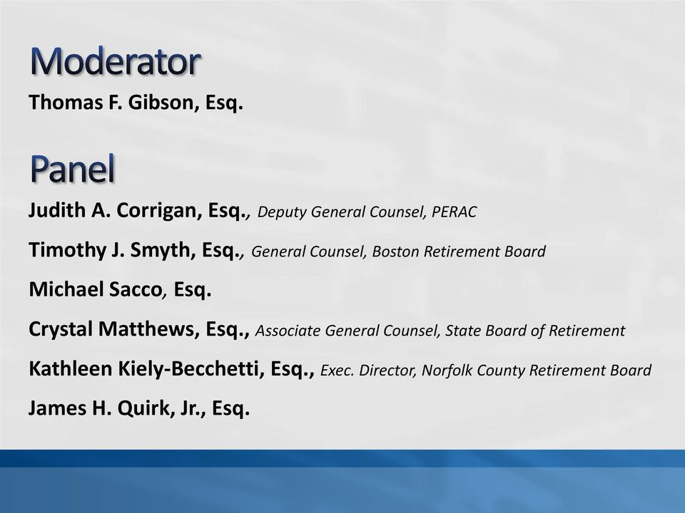 , General Counsel, Boston Retirement Board Michael Sacco, Esq. Crystal Matthews, Esq.