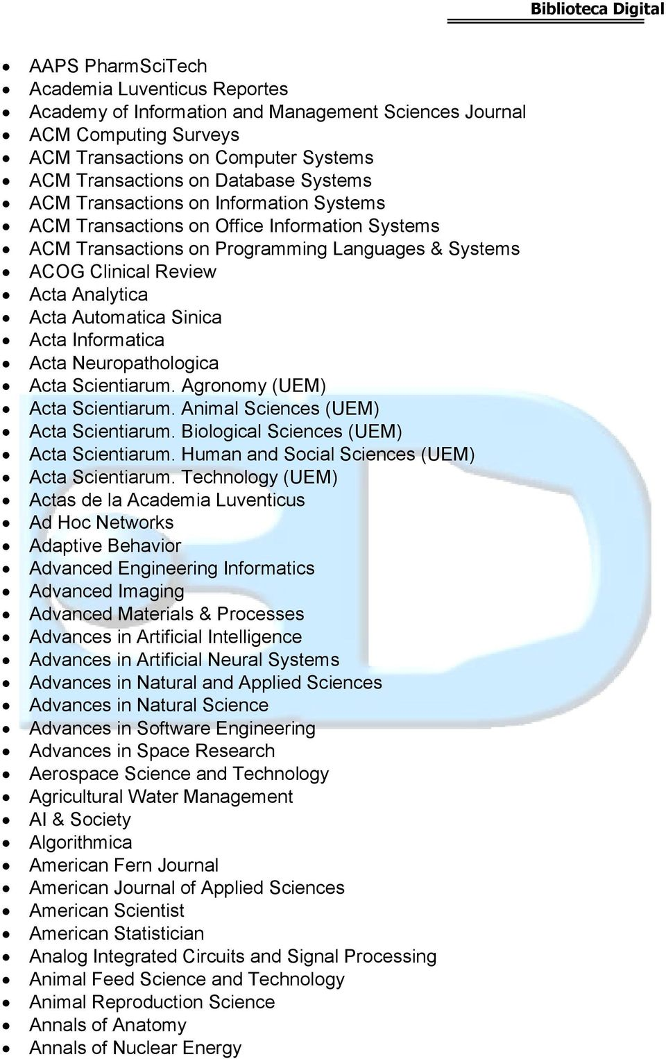 Acta Informatica Acta Neuropathologica Acta Scientiarum. Agronomy (UEM) Acta Scientiarum. Animal Sciences (UEM) Acta Scientiarum. Biological Sciences (UEM) Acta Scientiarum.