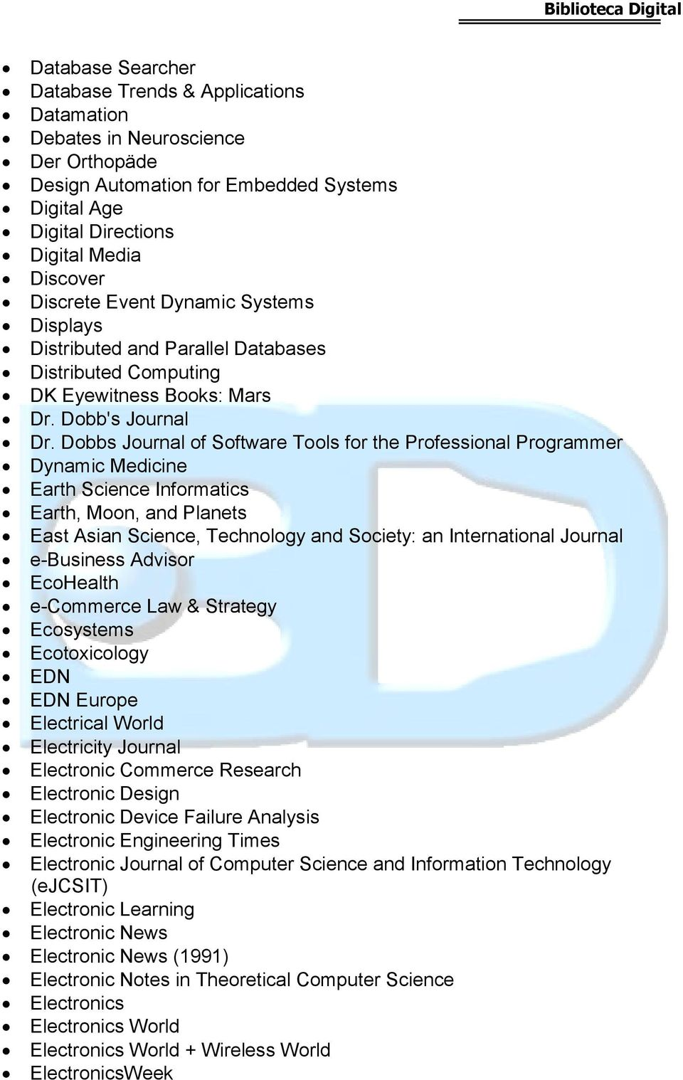Dobbs Journal of Software Tools for the Professional Programmer Dynamic Medicine Earth Science Informatics Earth, Moon, and Planets East Asian Science, Technology and Society: an International