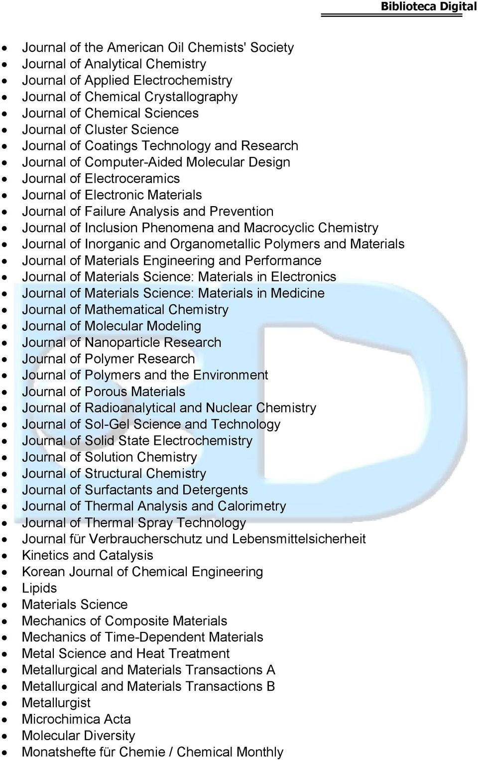 Journal of Inclusion Phenomena and Macrocyclic Chemistry Journal of Inorganic and Organometallic Polymers and Materials Journal of Materials Engineering and Performance Journal of Materials Science: