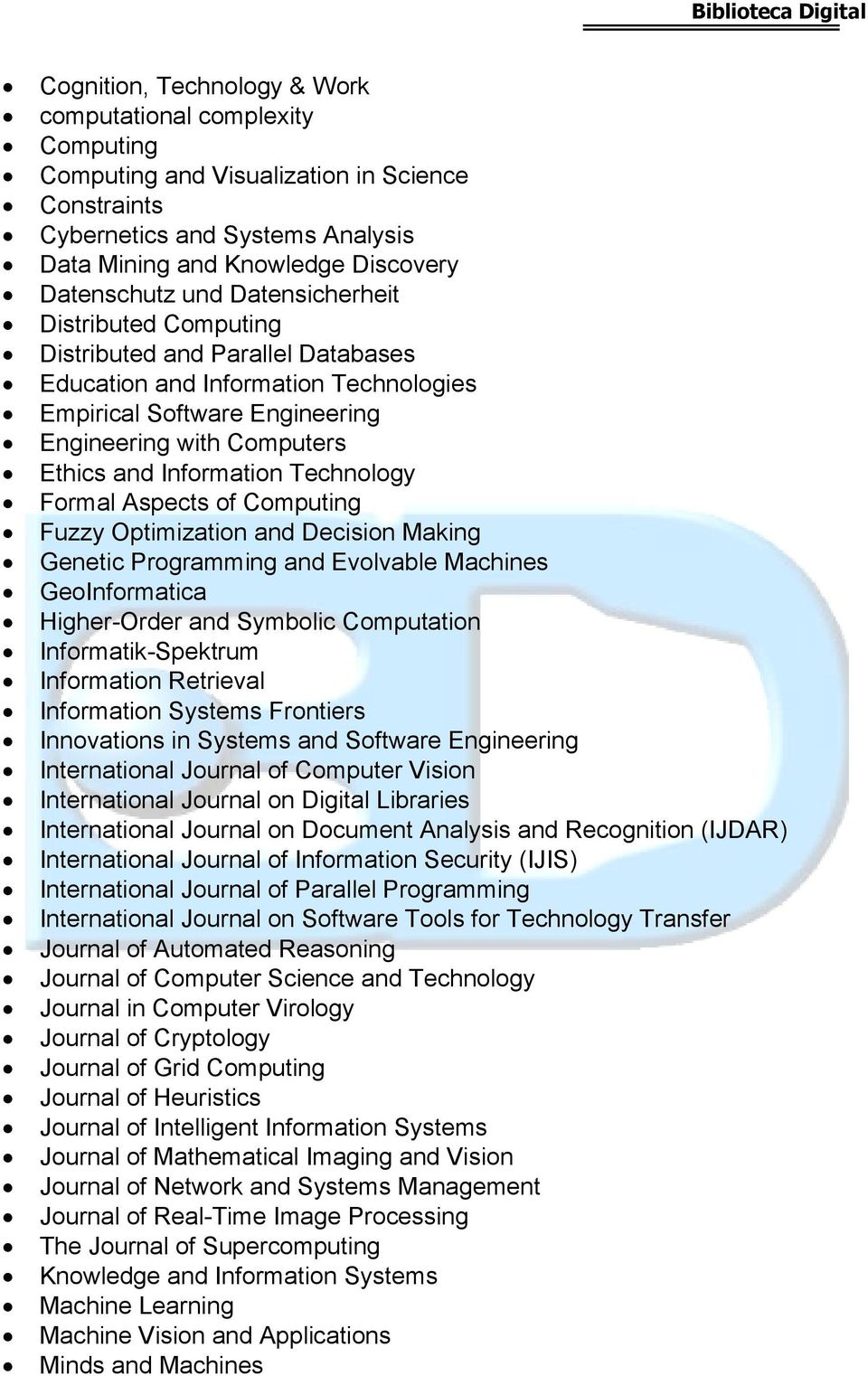 Technology Formal Aspects of Computing Fuzzy Optimization and Decision Making Genetic Programming and Evolvable Machines GeoInformatica Higher-Order and Symbolic Computation Informatik-Spektrum