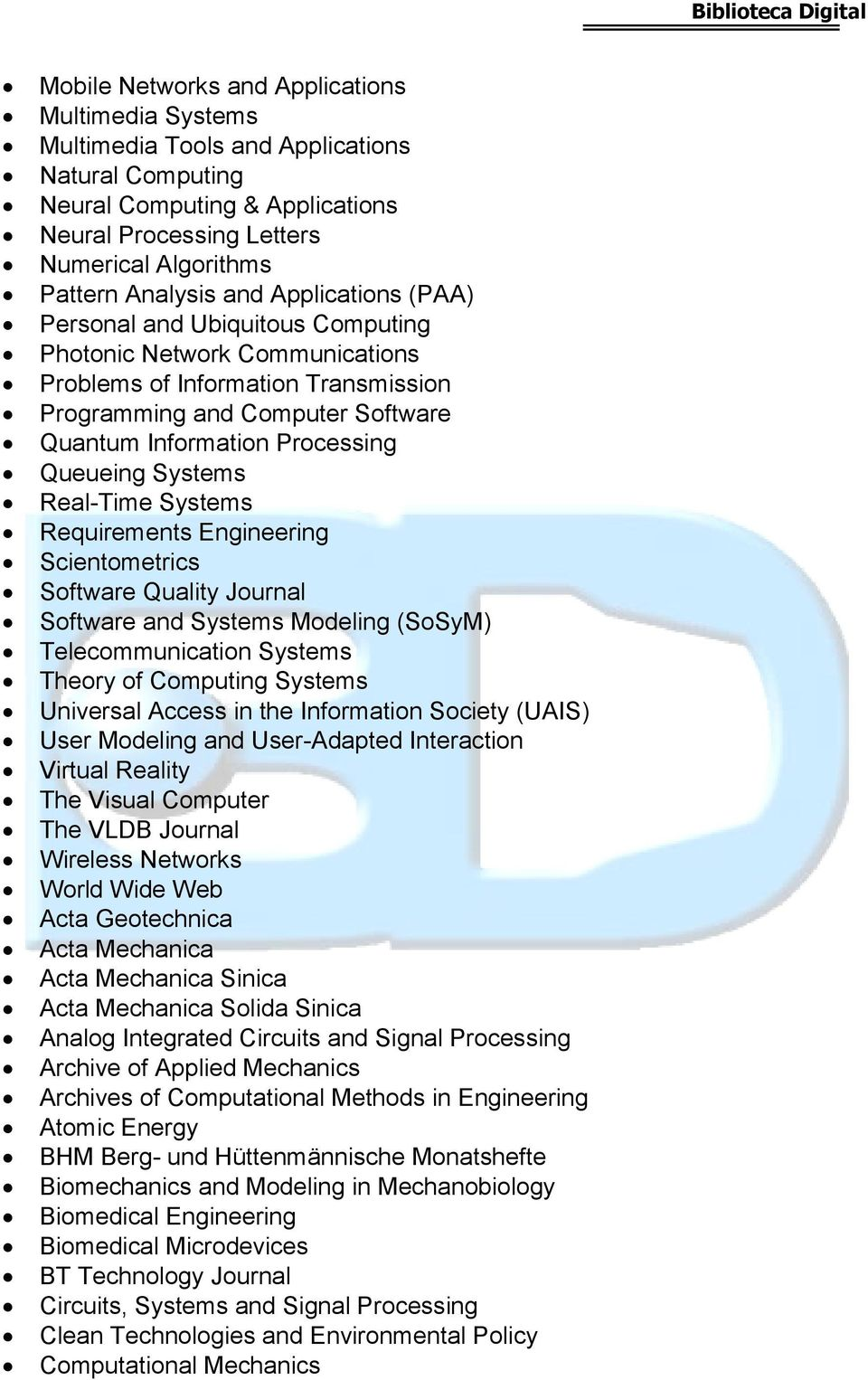 Systems Real-Time Systems Requirements Engineering Scientometrics Software Quality Journal Software and Systems Modeling (SoSyM) Telecommunication Systems Theory of Computing Systems Universal Access
