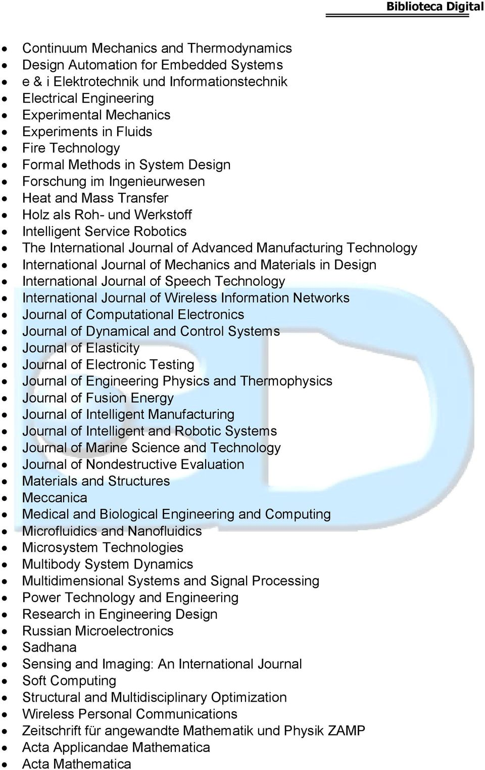 Manufacturing Technology International Journal of Mechanics and Materials in Design International Journal of Speech Technology International Journal of Wireless Information Networks Journal of