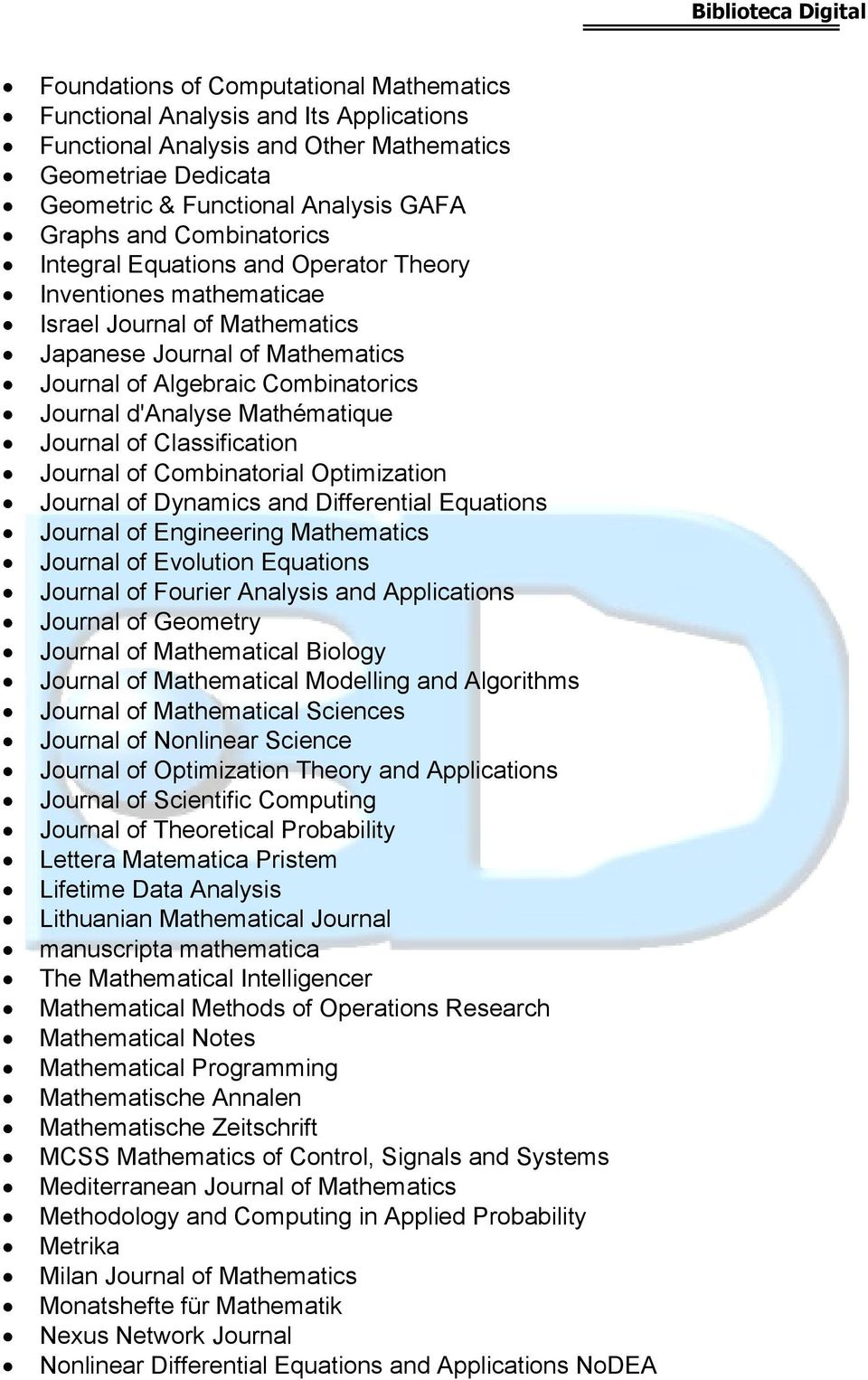 Mathématique Journal of Classification Journal of Combinatorial Optimization Journal of Dynamics and Differential Equations Journal of Engineering Mathematics Journal of Evolution Equations Journal