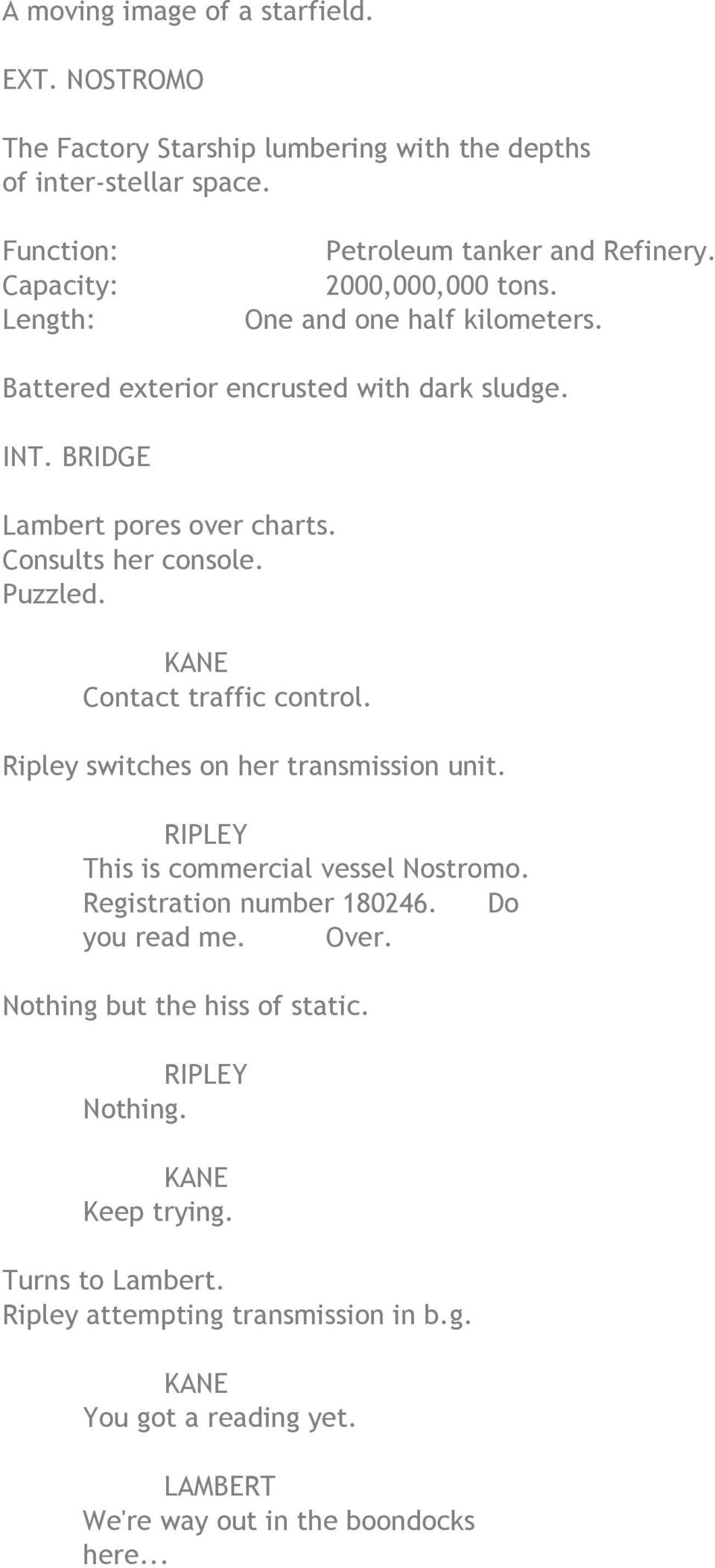 BRIDGE Lambert pores over charts. Consults her console. Puzzled. Contact traffic control. Ripley switches on her transmission unit.