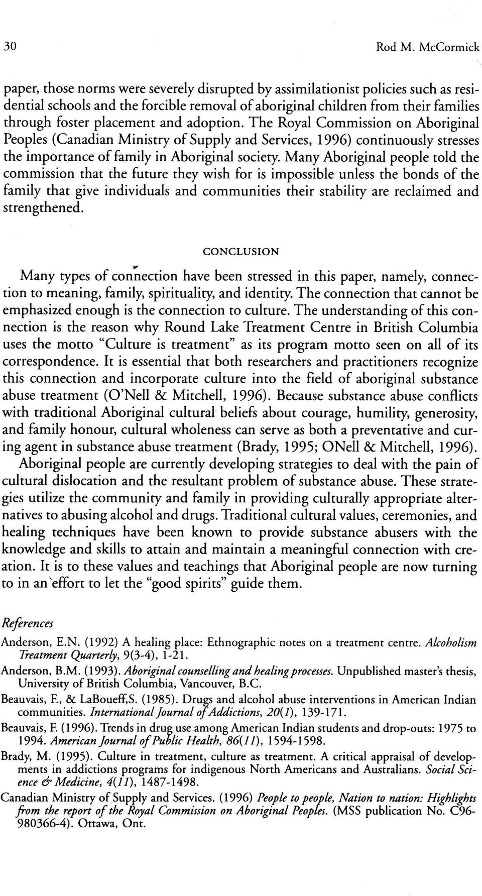 placement and adoption. The Royal Commission on Aboriginal Peoples (Canadian Ministry of Supply and Services, 1996) continuously stresses the importance of family in Aboriginal society.