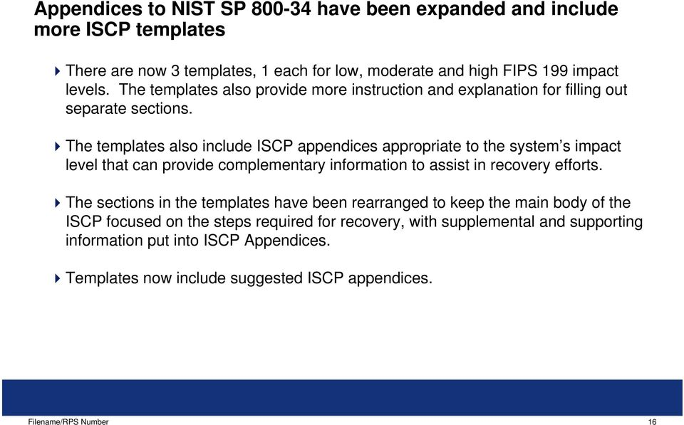The templates also include ISCP appendices appropriate to the system s impact level that can provide complementary information to assist in recovery efforts.