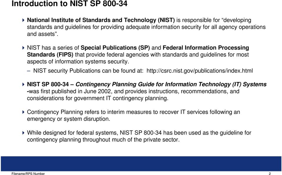 NIST has a series of Special Publications (SP) and Federal Information Processing Standards (FIPS) that provide federal agencies with standards and guidelines for most aspects of information systems