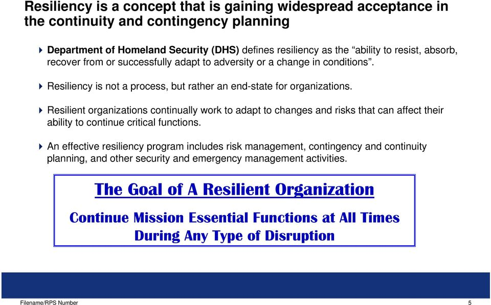Resilient organizations continually work to adapt to changes and risks that can affect their ability to continue critical functions.