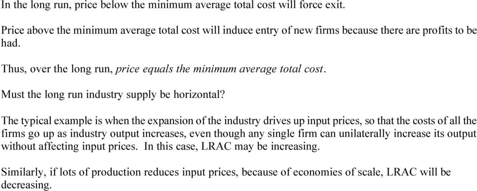 Thus, over the long run, price equals the minimum average total cost. Must the long run industry supply be horizontal?
