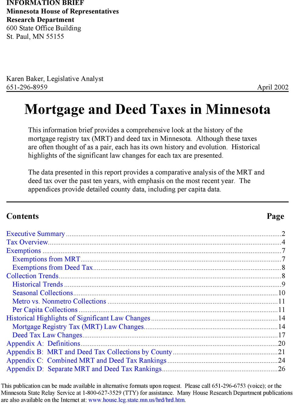 registry tax (MRT) and deed tax in Minnesota. Although these taxes are often thought of as a pair, each has its own history and evolution.