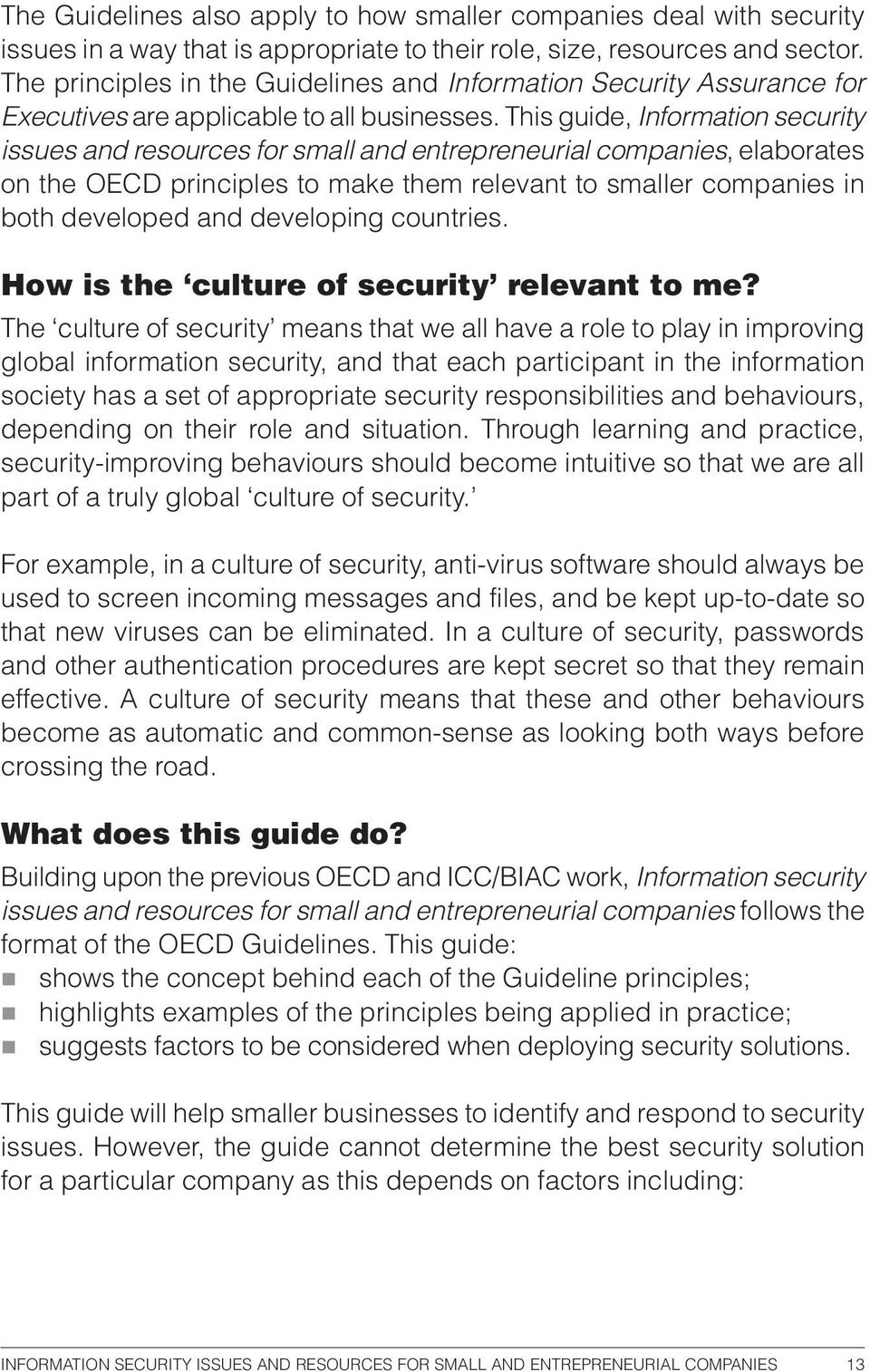 This guide, Iformatio security issues ad resources for small ad etrepreeurial compaies, elaborates o the OECD priciples to make them relevat to smaller compaies i both developed ad developig coutries.