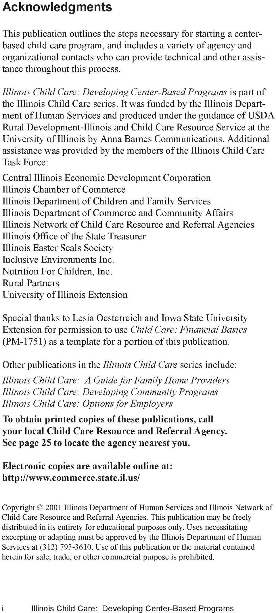 It was funded by the Illinois Department of Human Services and produced under the guidance of USDA Rural Development-Illinois and Child Care Resource Service at the University of Illinois by Anna