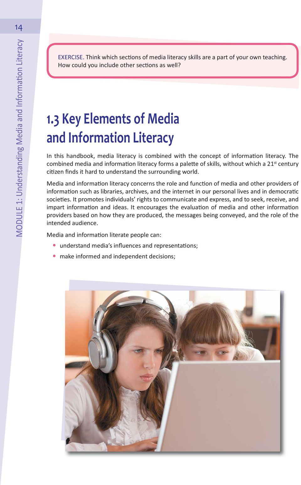 Media and informa on literacy concerns the role and func on of media and other providers of informa on such as libraries, archives, and the internet in our personal lives and in democra c socie es.