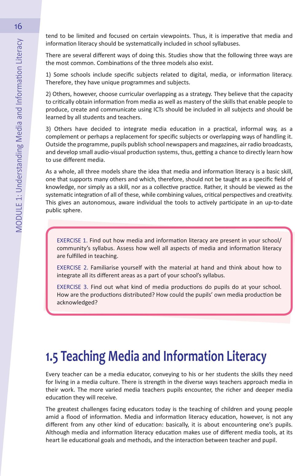 Studies show that the following three ways are the most common. Combina ons of the three models also exist. 1) Some schools include speci c subjects related to digital, media, or informa on literacy.