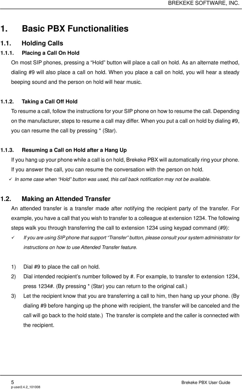 Taking a Call Off Hold To resume a call, follow the instructions for your SIP phone on how to resume the call. Depending on the manufacturer, steps to resume a call may differ.