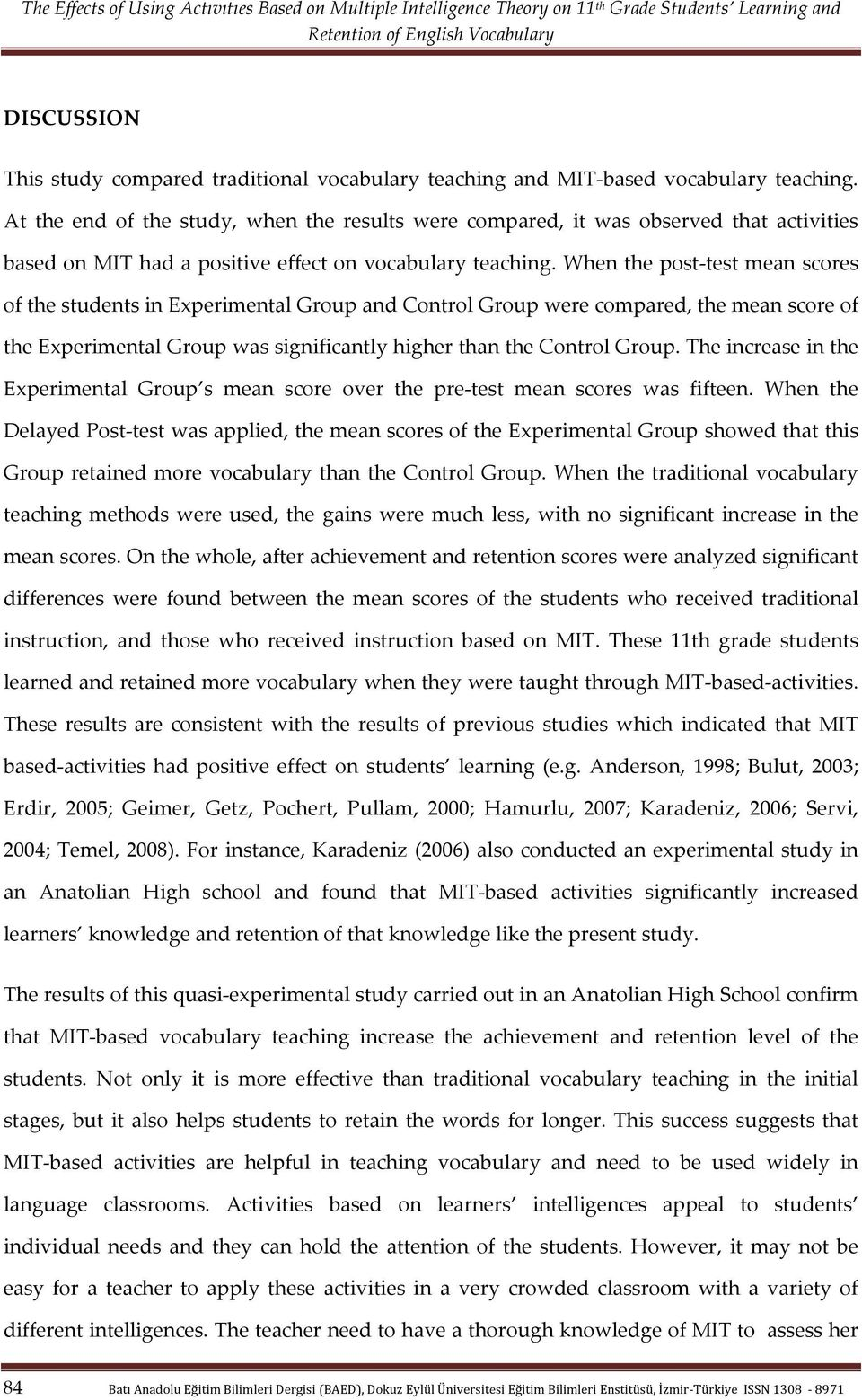 When the post- test mean scores of the students in Experimental Group and Control Group were compared, the mean score of the Experimental Group was significantly higher than the Control Group.